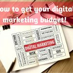 How to get your digital marketing budget!