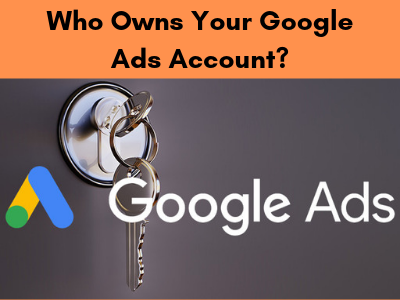 Who owns your Google Ads account